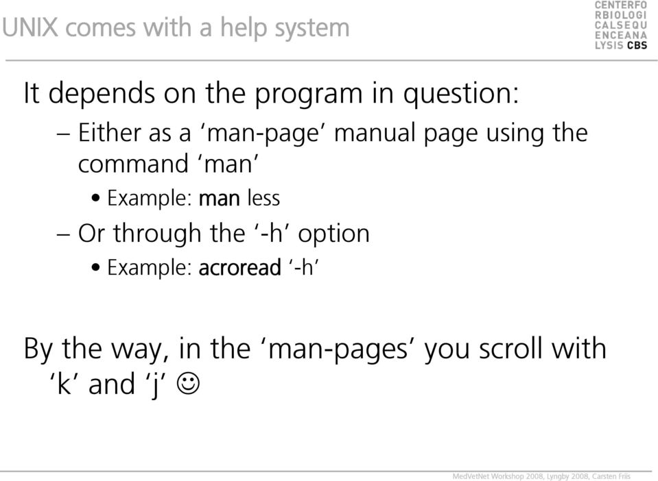 command man Example: man less Or through the -h option
