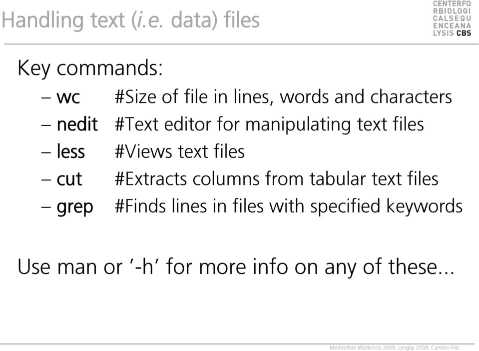 data) files Key commands: wc #Size of file in lines, words and characters