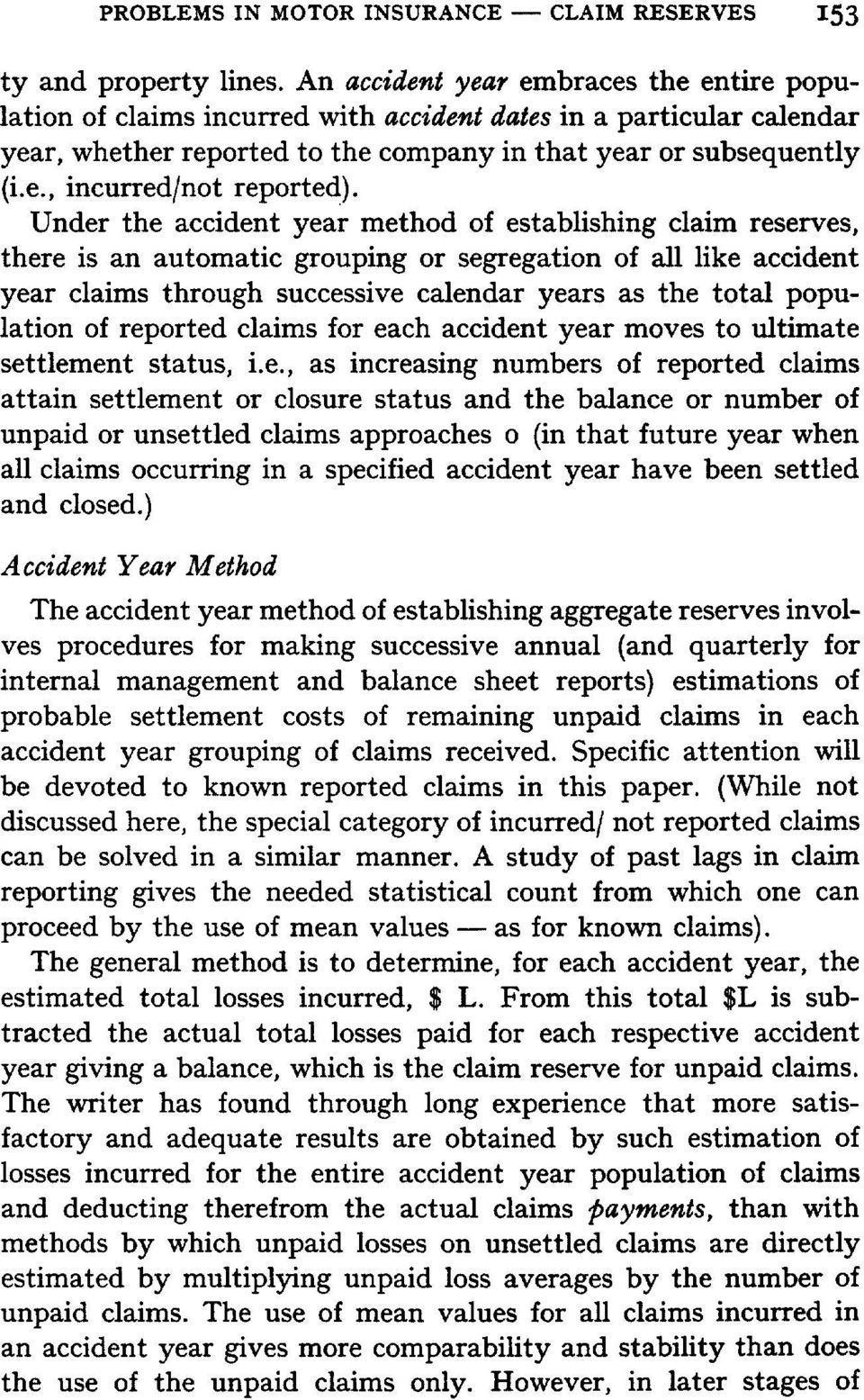 Under the accident year method of establishing claim reserves, there is an automatic grouping or segregation of all like accident year claims through successive calendar years as the total population