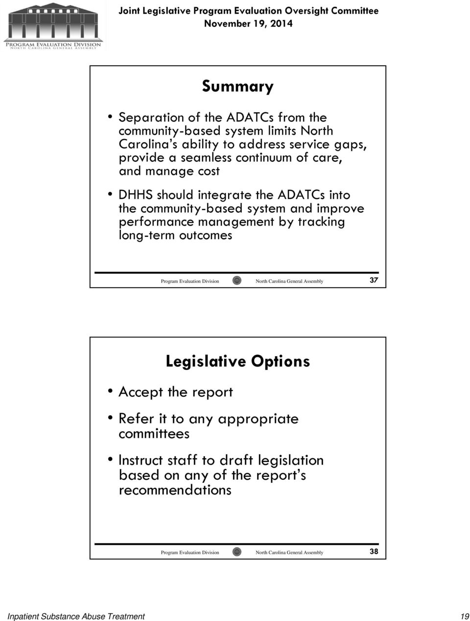 improve performance management by tracking long-term outcomes 37 Legislative Options Accept the report Refer it to any