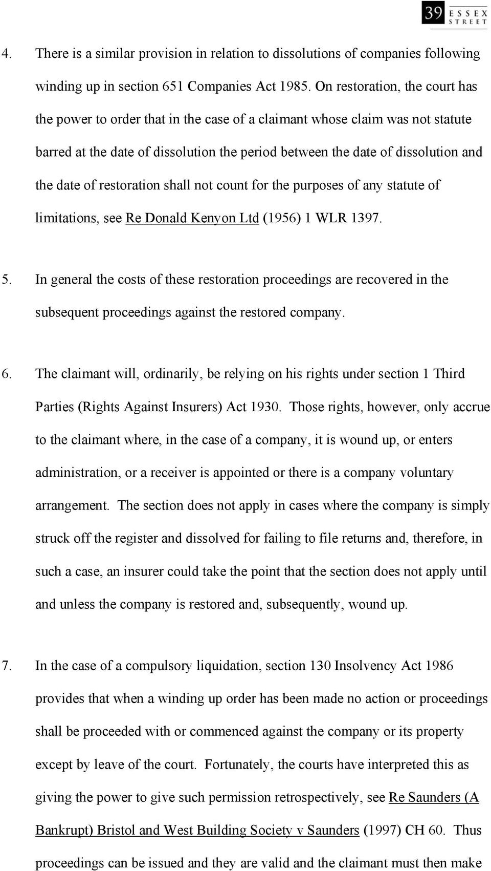 of restoration shall not count for the purposes of any statute of limitations, see Re Donald Kenyon Ltd (1956) 1 WLR 1397. 5.