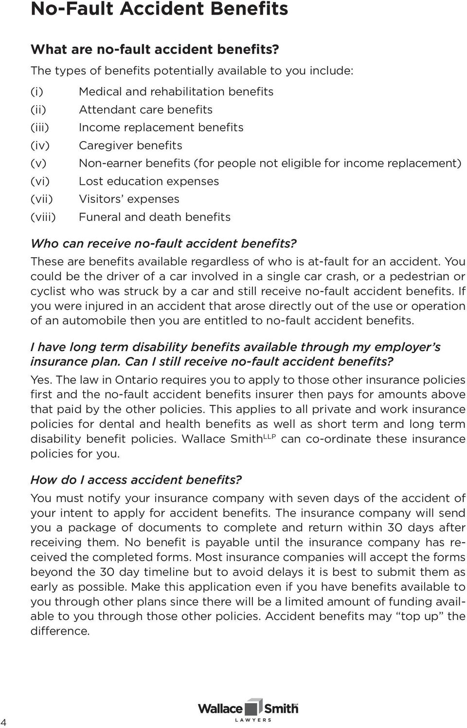 benefits Non-earner benefits (for people not eligible for income replacement) Lost education expenses Visitors expenses Funeral and death benefits Who can receive no-fault accident benefits?
