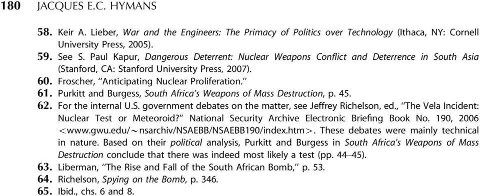 Purkitt and Burgess, South Africa s Weapons of Mass Destruction, p. 45. 62. For the internal U.S. government debates on the matter, see Jeffrey Richelson, ed.
