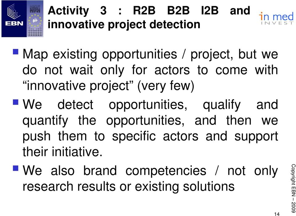 opportunities, qualify and quantify the opportunities, and then we push them to specific actors
