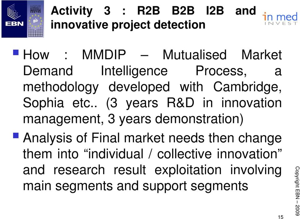 . (3 years R&D in innovation management, 3 years demonstration) Analysis of Final market needs then