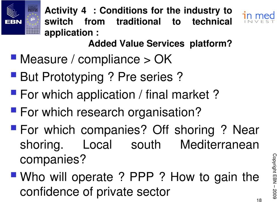 For which application / final market? For which research organisation? For which companies?