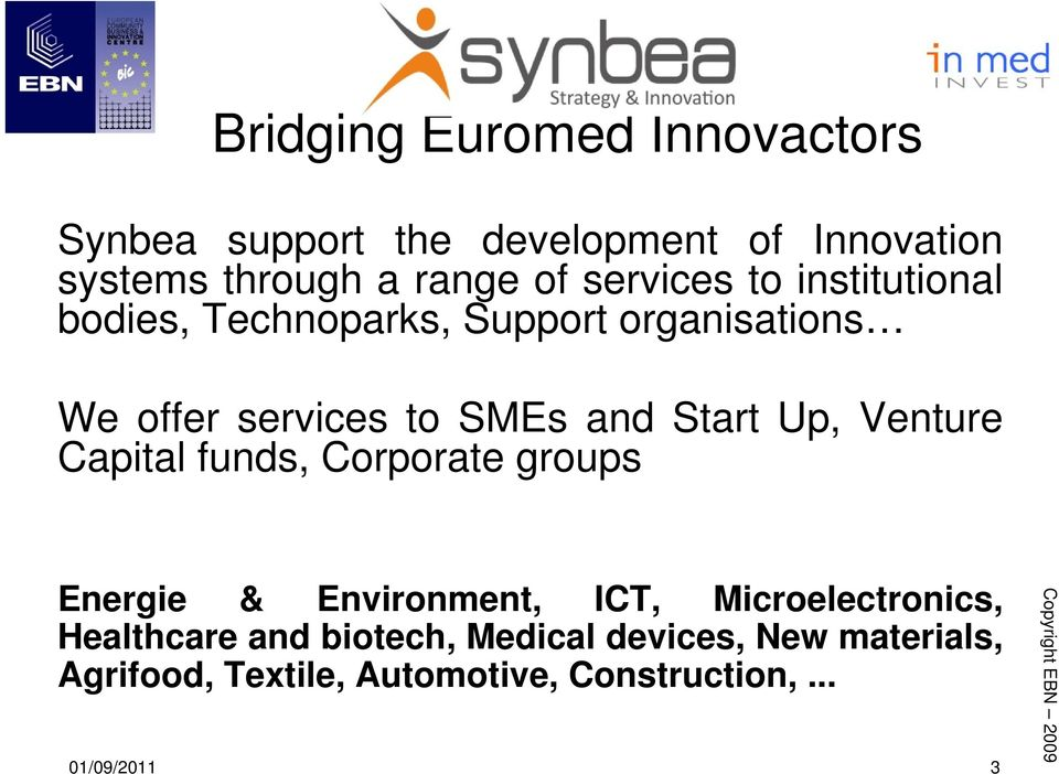 and Start Up, Venture Capital funds, Corporate groups Energie & Environment, ICT, Microelectronics,