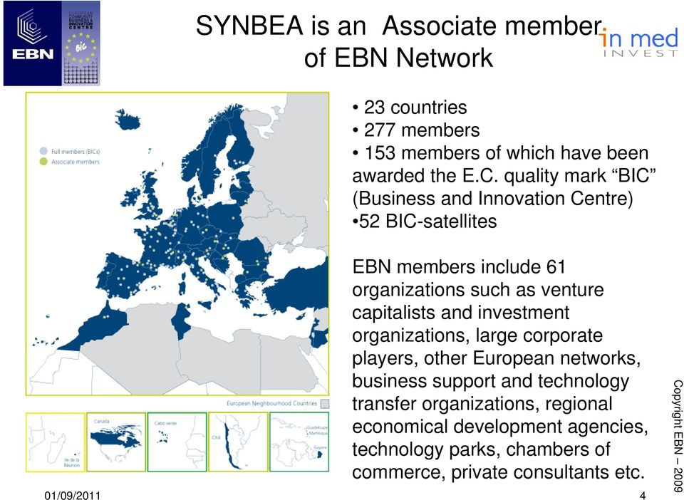 capitalists and investment organizations, large corporate players, other European networks, business support and technology