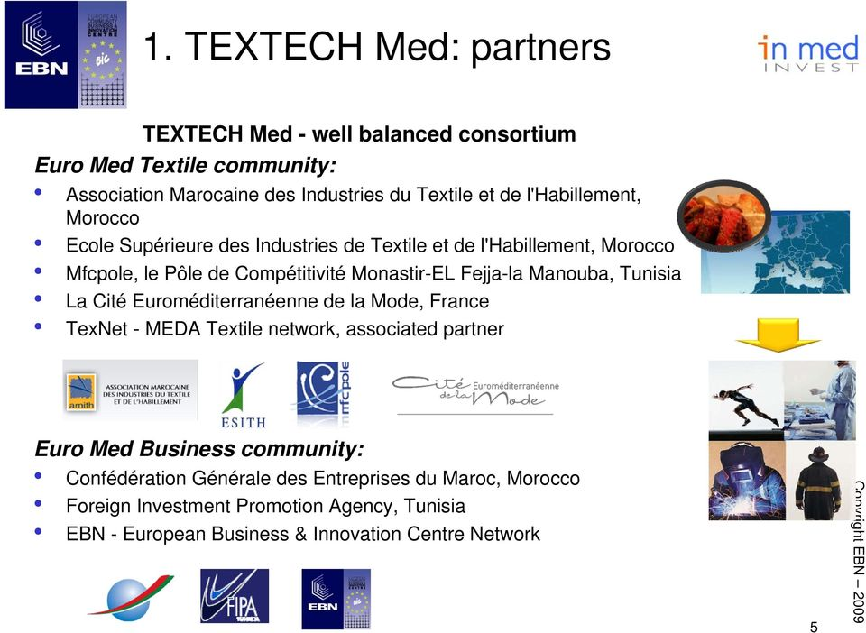 Fejja-la Manouba, Tunisia La Cité Euroméditerranéenne de la Mode, France TexNet - MEDA Textile network, associated partner Euro Med Business