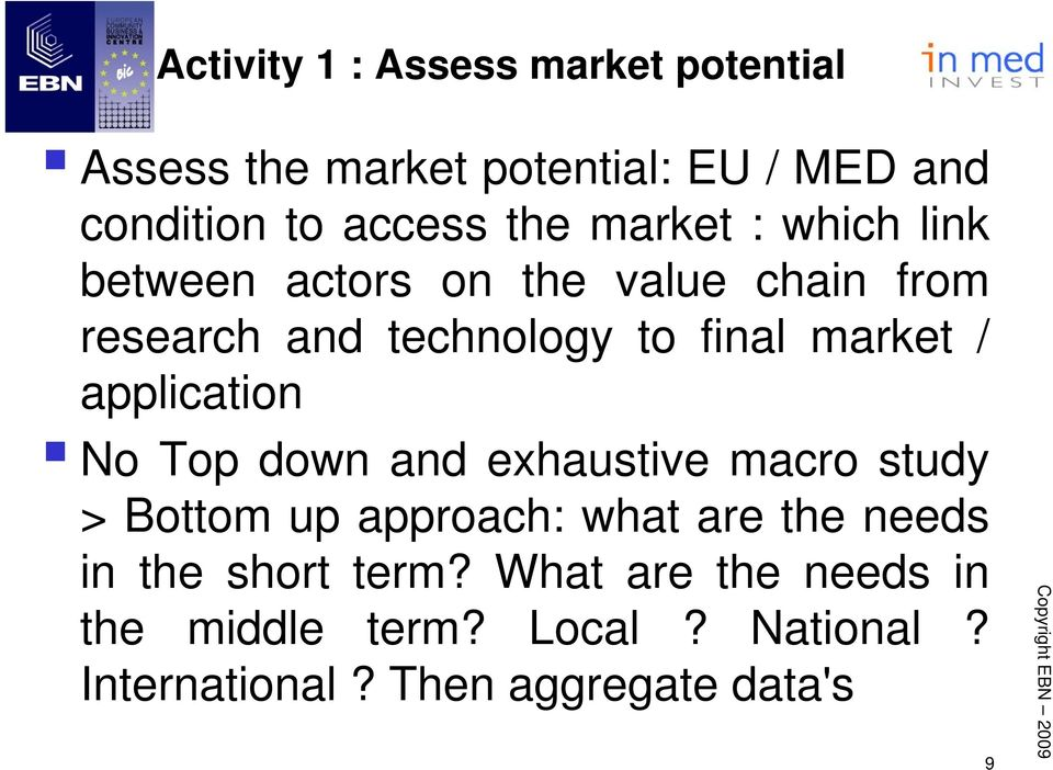 application No Top down and exhaustive macro study > Bottom up approach: what are the needs in the