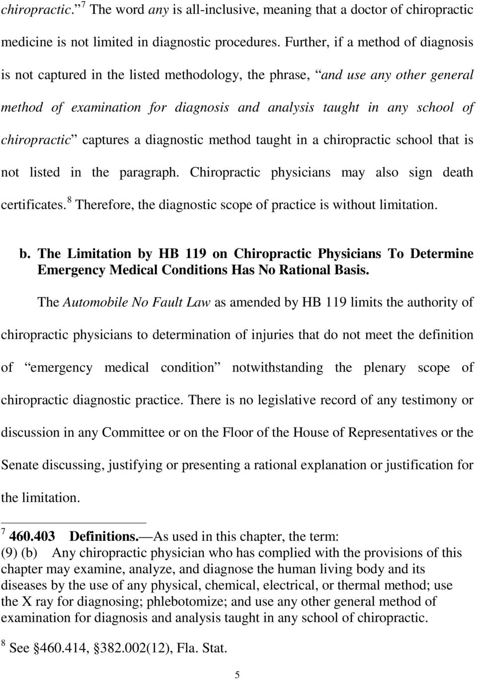 chiropractic captures a diagnostic method taught in a chiropractic school that is not listed in the paragraph. Chiropractic physicians may also sign death certificates.