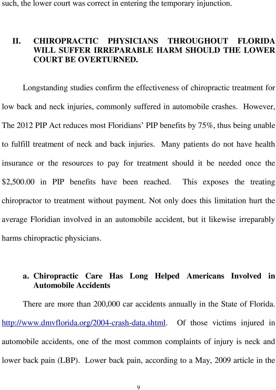 However, The 2012 PIP Act reduces most Floridians PIP benefits by 75%, thus being unable to fulfill treatment of neck and back injuries.