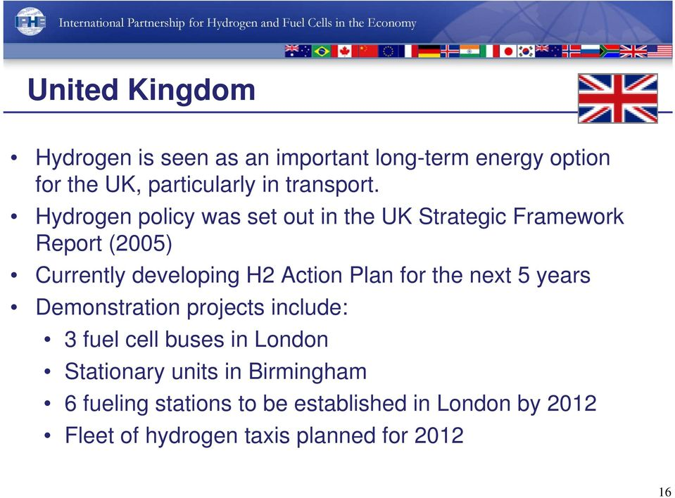 Hydrogen policy was set out in the UK Strategic Framework Report (2005) Currently developing H2 Action Plan