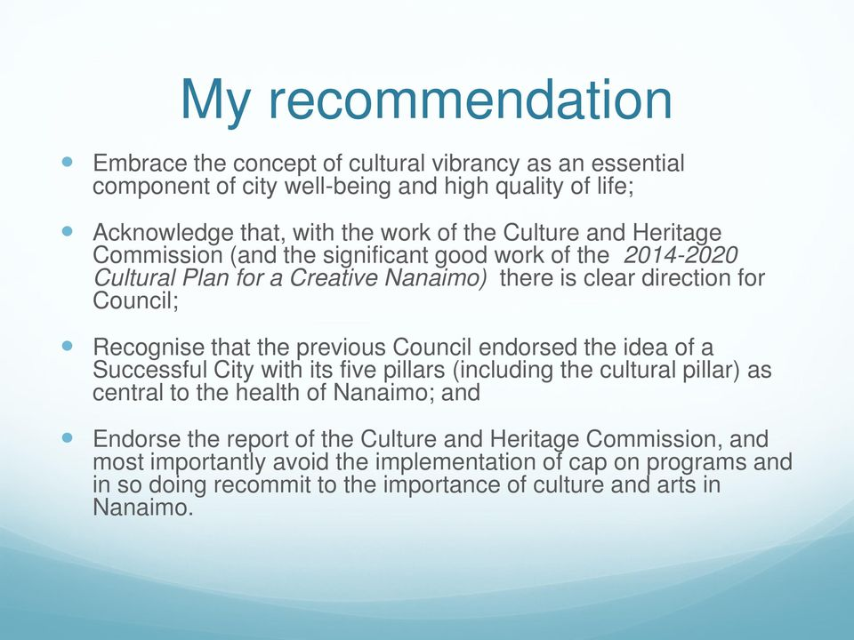 the previous Council endorsed the idea of a Successful City with its five pillars (including the cultural pillar) as central to the health of Nanaimo; and Endorse the report