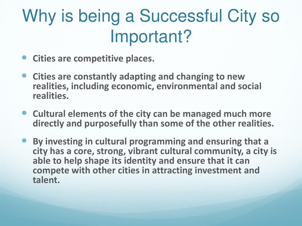 Cultural elements of the city can be managed much more directly and purposefully than some of the other realities.