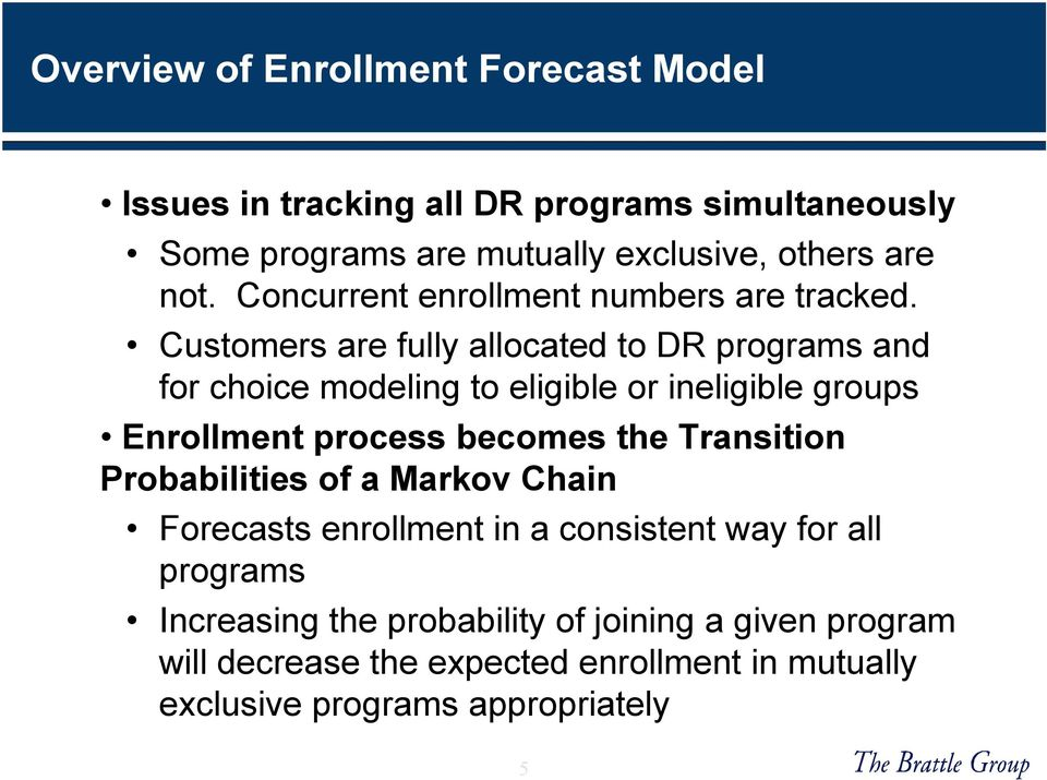 Customers are fully allocated to DR programs and for choice modeling to eligible or ineligible groups Enrollment process becomes the