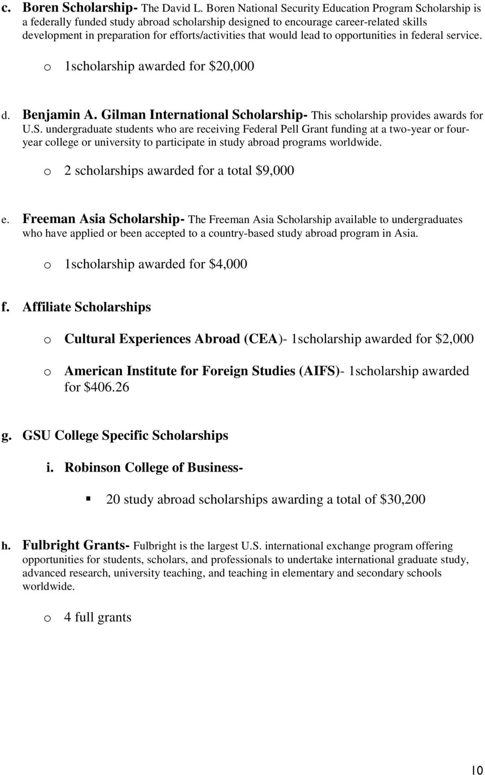 would lead to opportunities in federal service. o 1scholarship awarded for $20,000 d. Benjamin A. Gilman International Sc