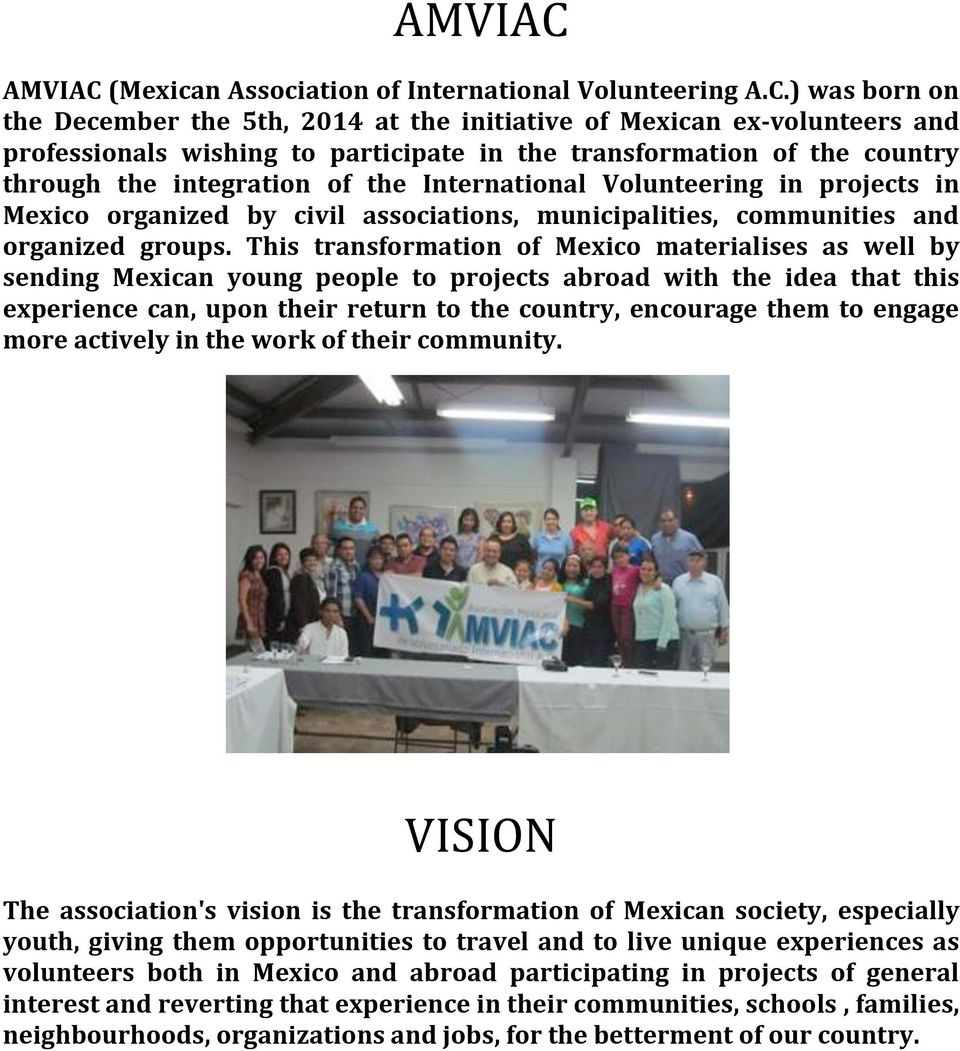 ) was born on the December the 5th, 2014 at the initiative of Mexican ex- volunteers and professionals wishing to participate in the transformation of the country through the integration of the