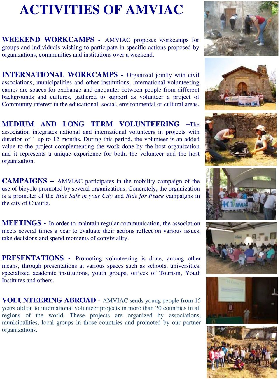 INTERNATIONAL WORKCAMPS - Organized jointly with civil associations, municipalities and other institutions, international volunteering camps are spaces for exchange and encounter between people from