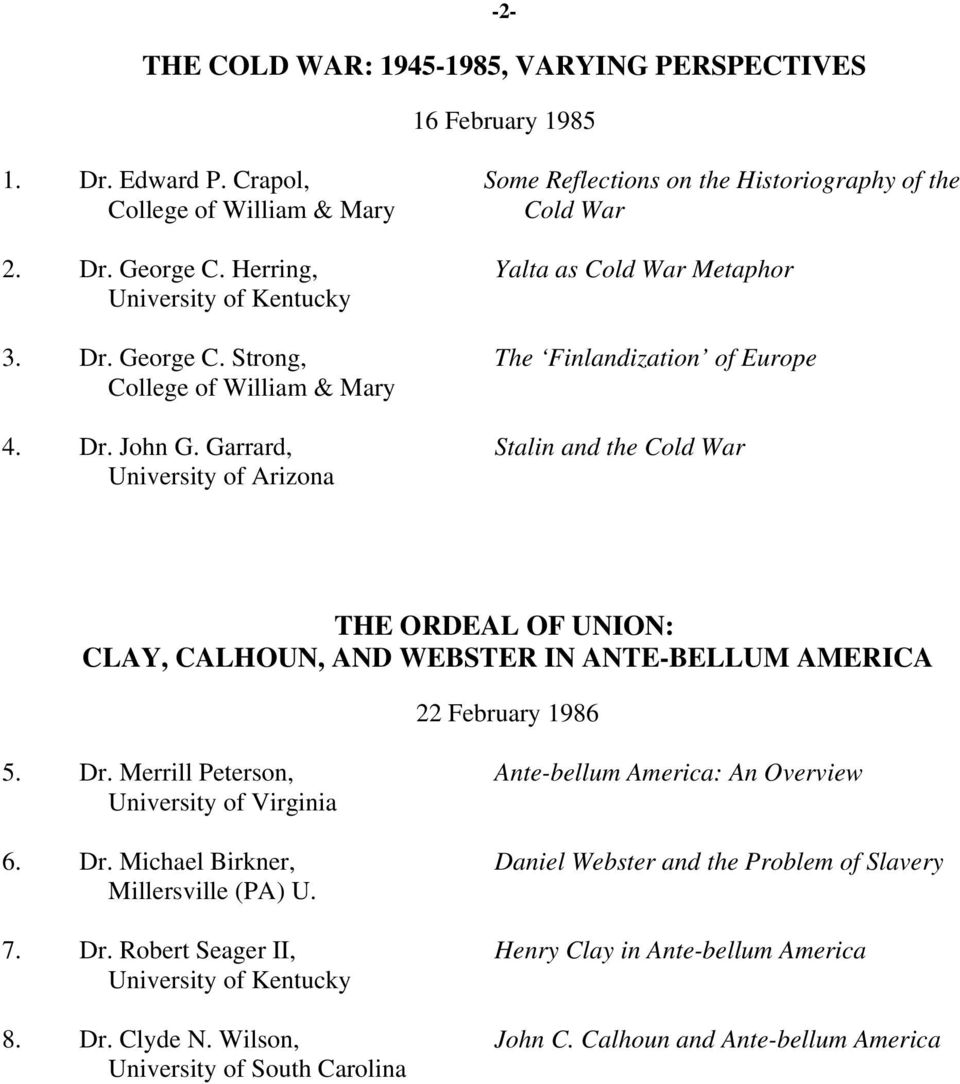 Garrard, Stalin and the Cold War University of Arizona THE ORDEAL OF UNION: CLAY, CALHOUN, AND WEBSTER IN ANTE-BELLUM AMERICA 22 February 1986 5. Dr.