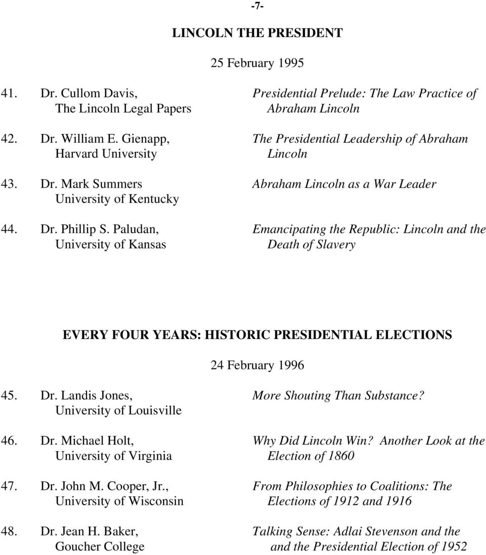 Paludan, Emancipating the Republic: Lincoln and the University of Kansas Death of Slavery EVERY FOUR YEARS: HISTORIC PRESIDENTIAL ELECTIONS 24 February 1996 45. Dr.