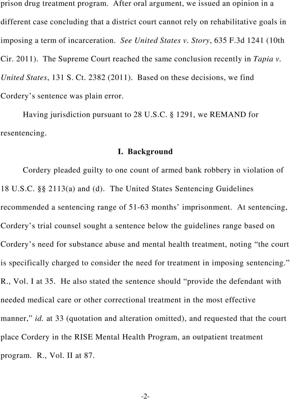 Based on these decisions, we find Cordery s sentence was plain error. Having jurisdiction pursuant to 28 U.S.C. 1291, we REMAND for resentencing. I.