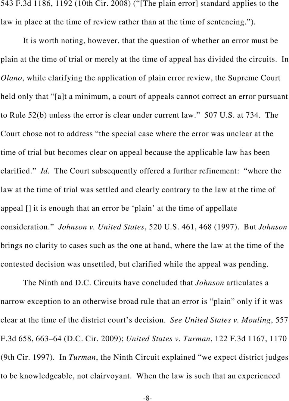 In Olano, while clarifying the application of plain error review, the Supreme Court held only that [a]t a minimum, a court of appeals cannot correct an error pursuant to Rule 52(b) unless the error