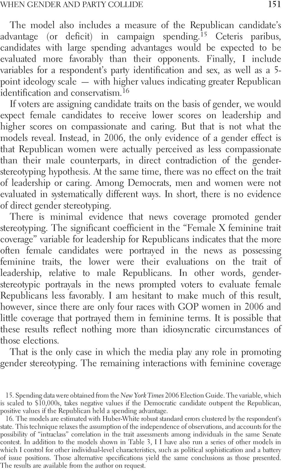 Finally, I include variables for a respondent s party identification and sex, as well as a 5- point ideology scale with higher values indicating greater Republican identification and conservatism.
