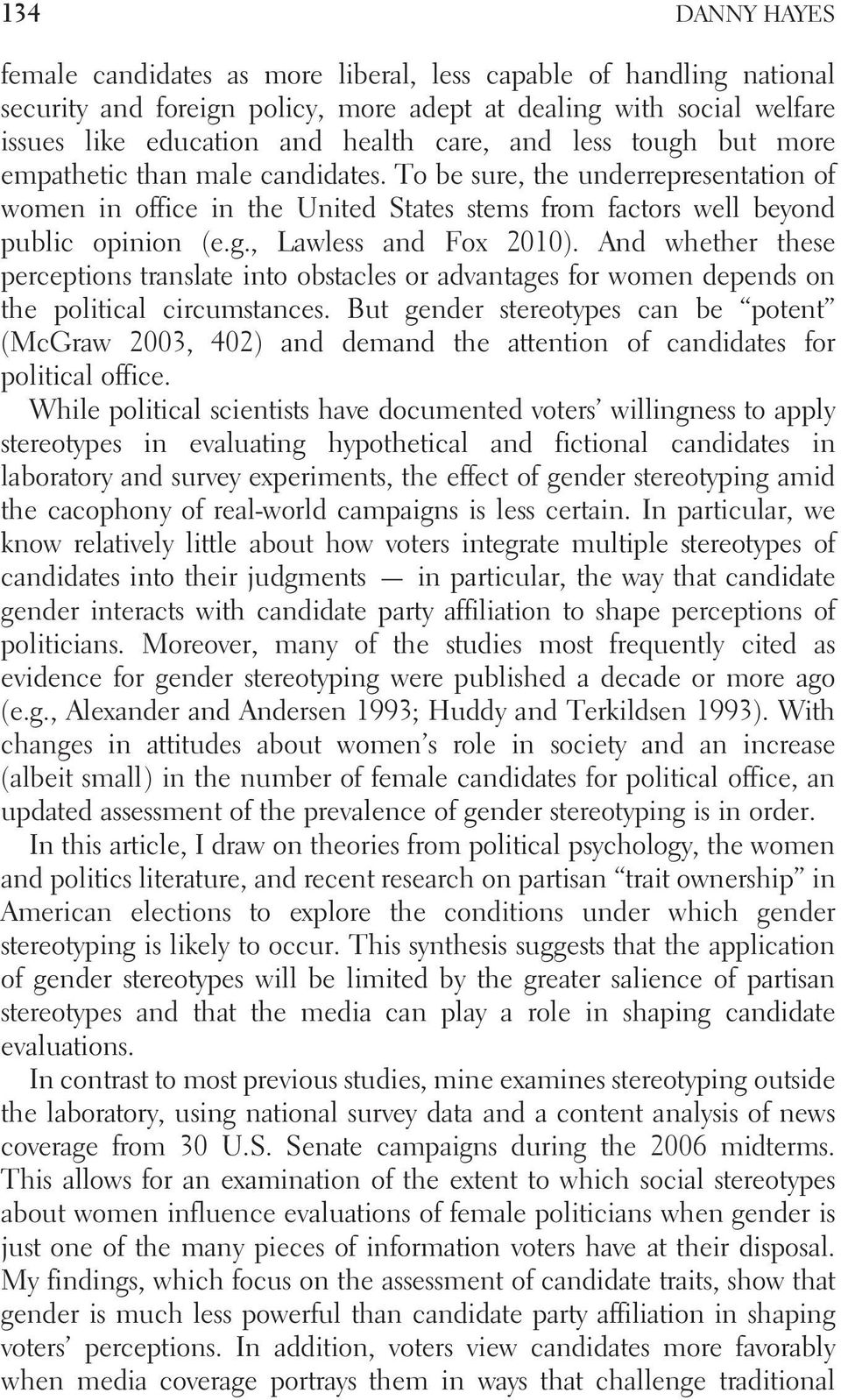 And whether these perceptions translate into obstacles or advantages for women depends on the political circumstances.