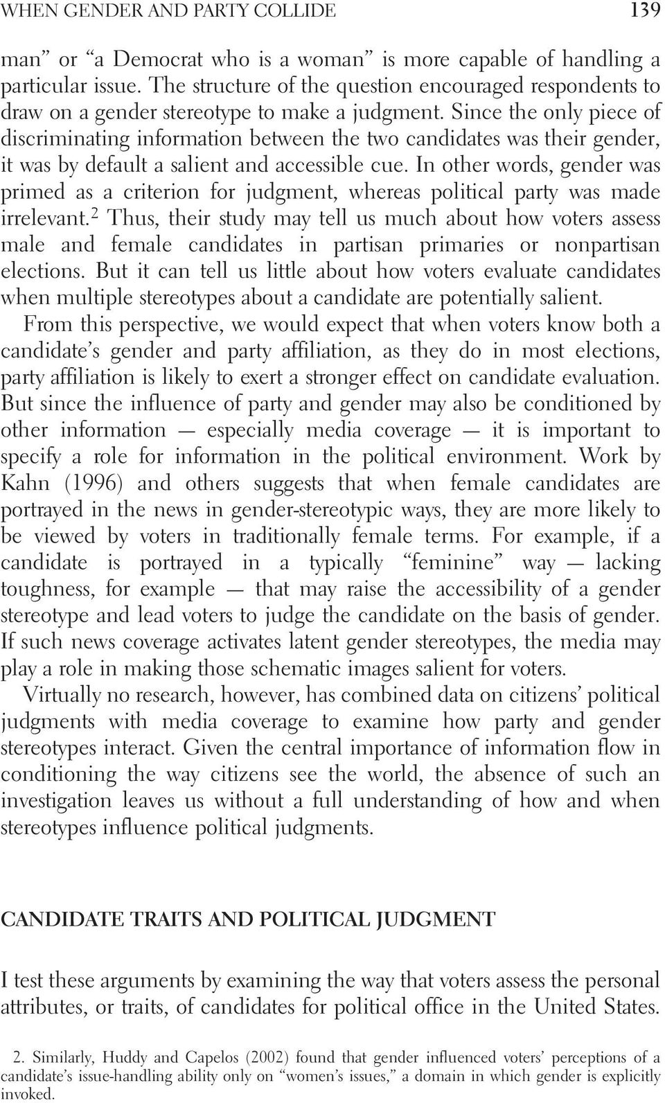 Since the only piece of discriminating information between the two candidates was their gender, it was by default a salient and accessible cue.