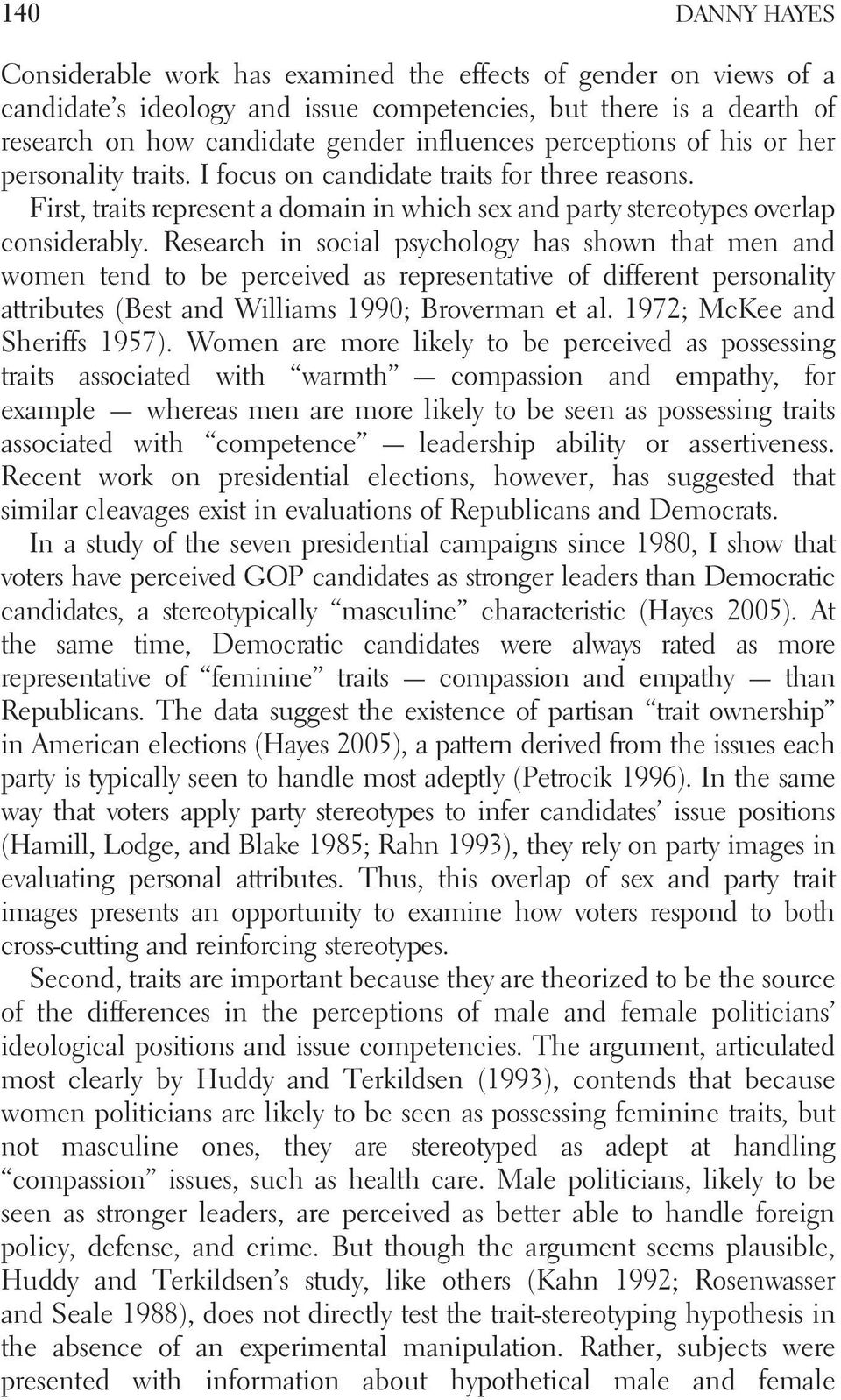 Research in social psychology has shown that men and women tend to be perceived as representative of different personality attributes (Best and Williams 1990; Broverman et al.