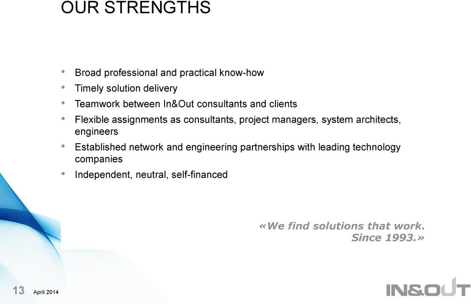 system architects, engineers Established network and engineering partnerships with leading