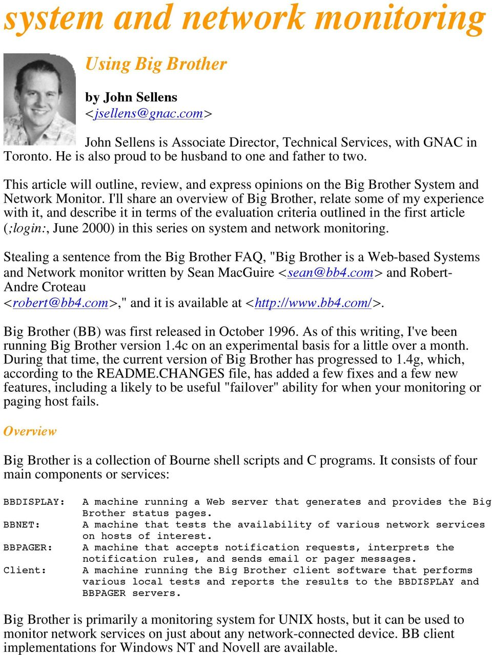 I'll share an overview of Big Brother, relate some of my experience with it, and describe it in terms of the evaluation criteria outlined in the first article (;login:, June 2000) in this series on