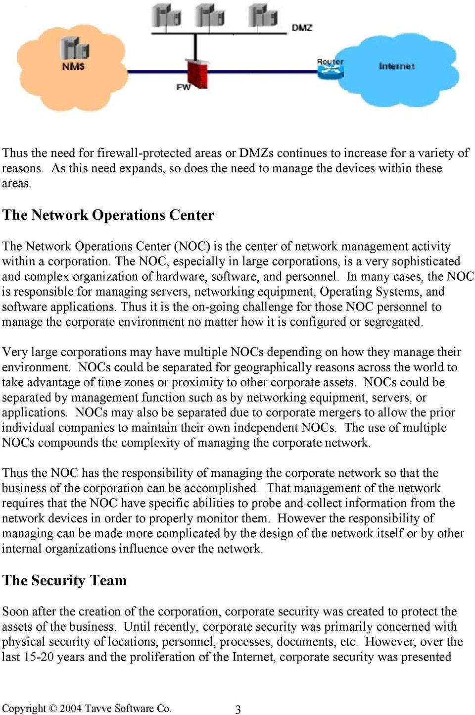 The NOC, especially in large corporations, is a very sophisticated and complex organization of hardware, software, and personnel.