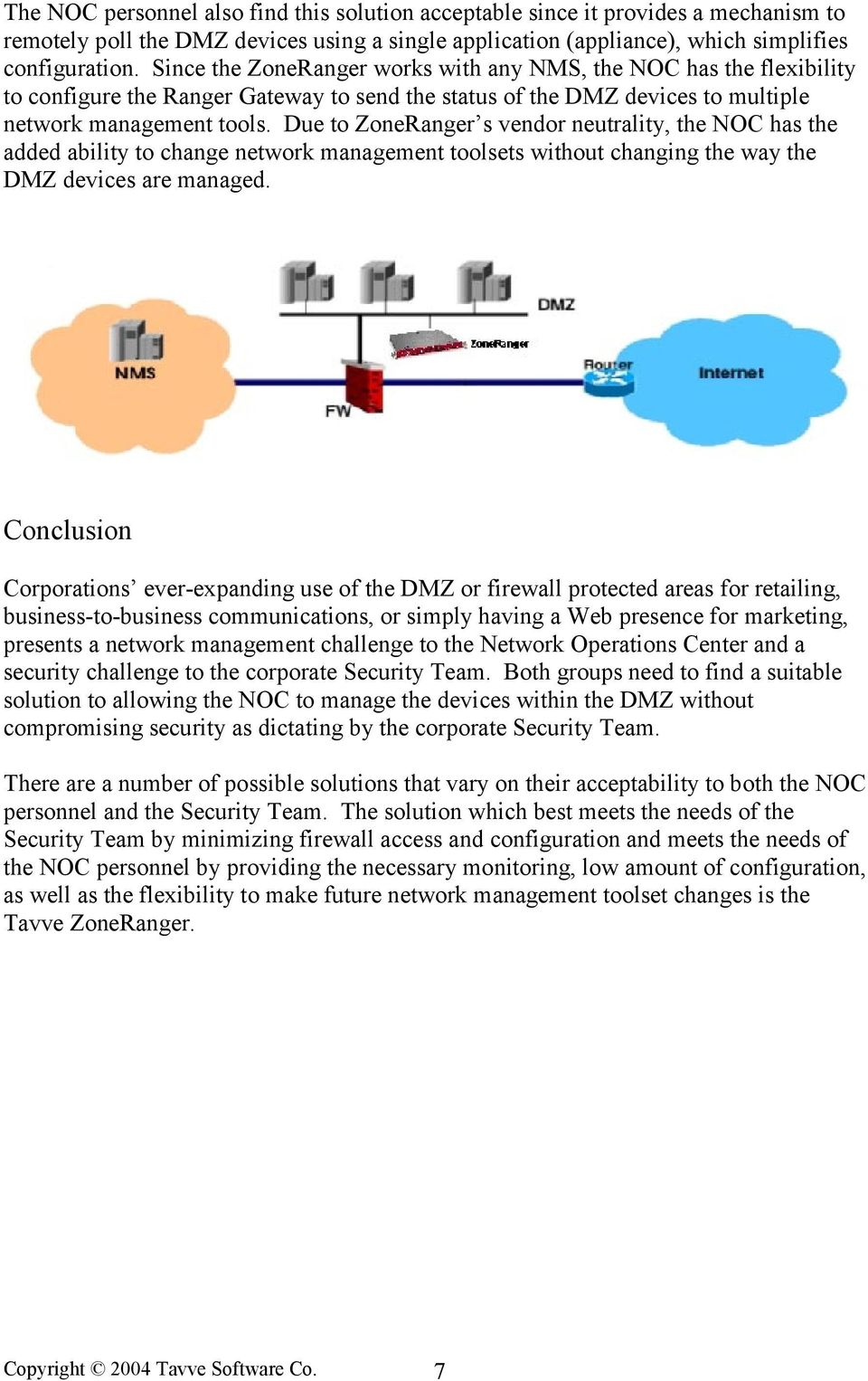 Due to ZoneRanger s vendor neutrality, the NOC has the added ability to change network management toolsets without changing the way the DMZ devices are managed.