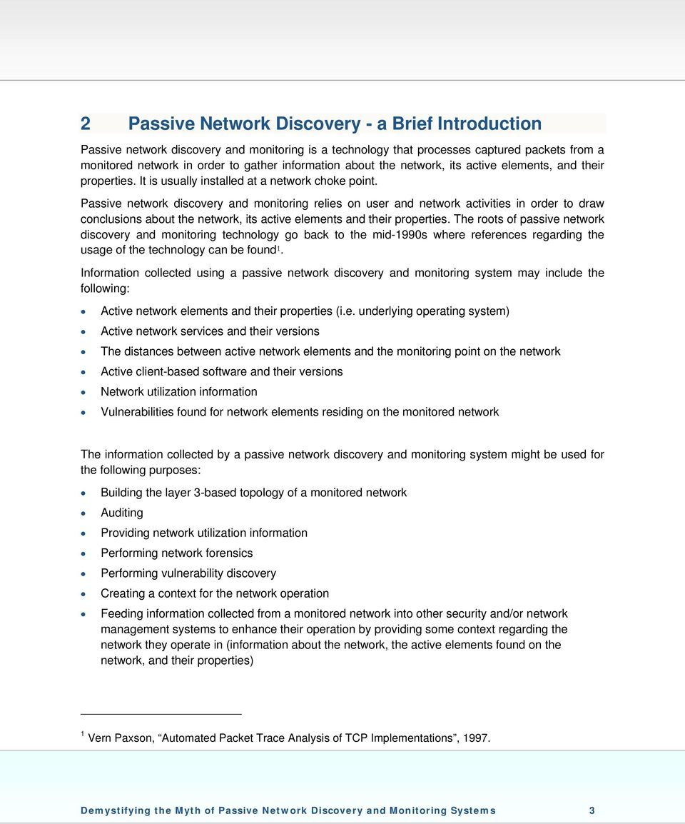 Passive network discovery and monitoring relies on user and network activities in order to draw conclusions about the network, its active elements and their properties.