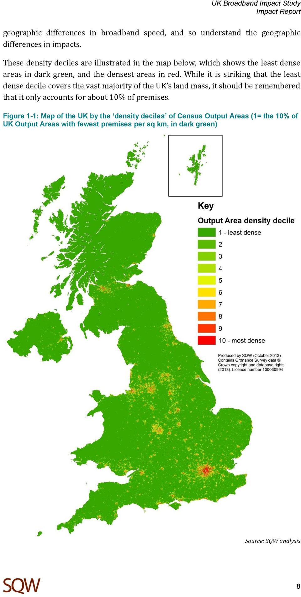 While it is striking that the least dense decile covers the vast majority of the UK s land mass, it should be remembered that it only accounts