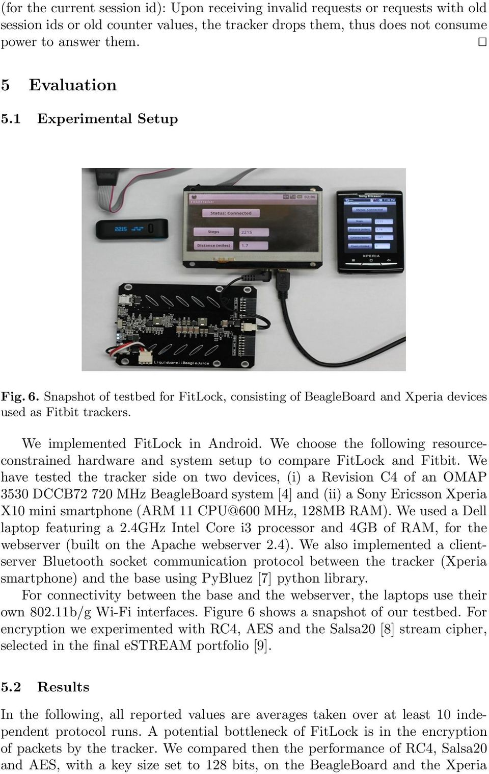 We choose the following resourceconstrained hardware and system setup to compare FitLock and Fitbit.
