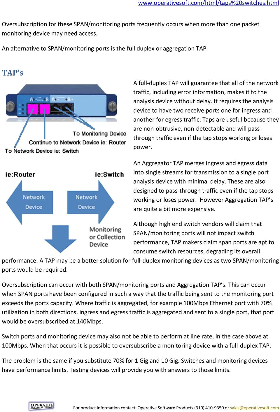 TAP s A full-duplex TAP will guarantee that all of the network traffic, including error information, makes it to the analysis device without delay.