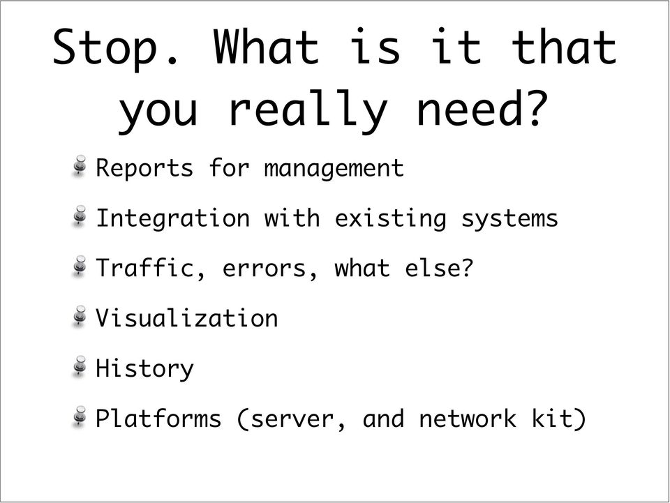 existing systems Traffic, errors, what else?