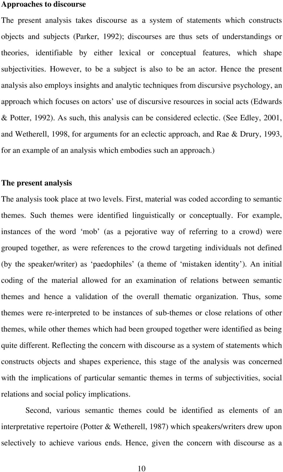 Hence the present analysis also employs insights and analytic techniques from discursive psychology, an approach which focuses on actors use of discursive resources in social acts (Edwards & Potter,