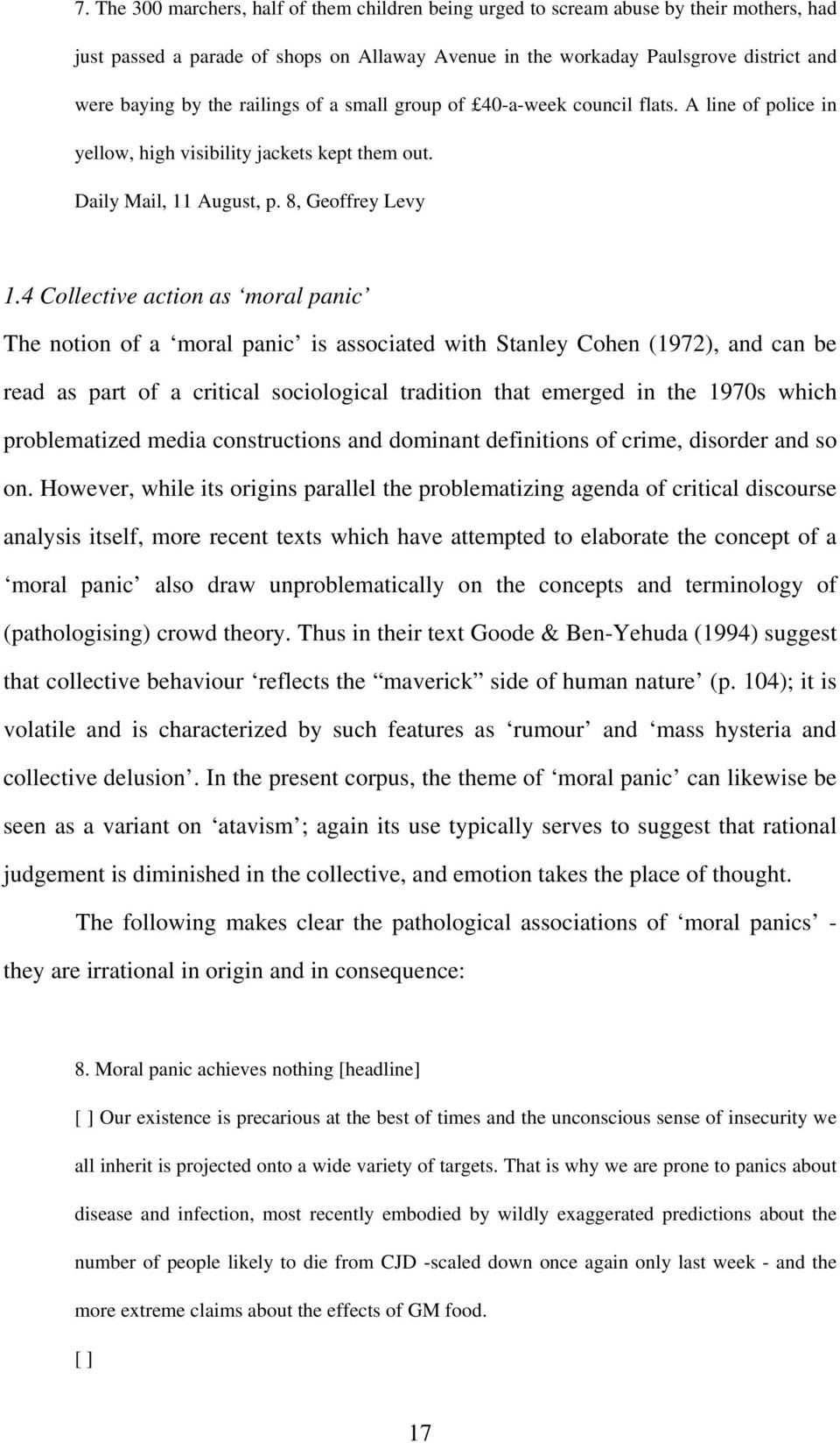 4 Collective action as moral panic The notion of a moral panic is associated with Stanley Cohen (1972), and can be read as part of a critical sociological tradition that emerged in the 1970s which
