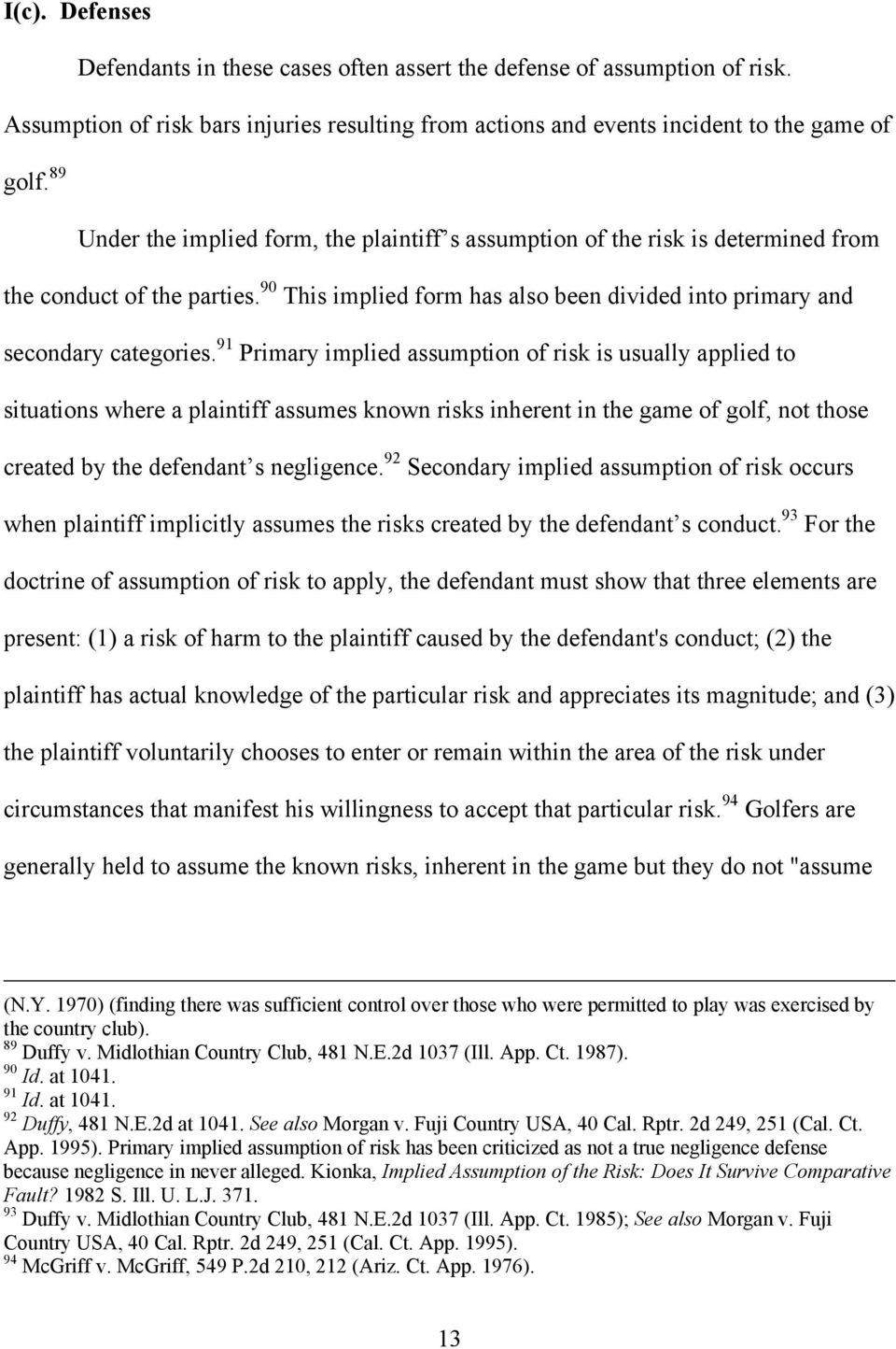 91 Primary implied assumption of risk is usually applied to situations where a plaintiff assumes known risks inherent in the game of golf, not those created by the defendant s negligence.
