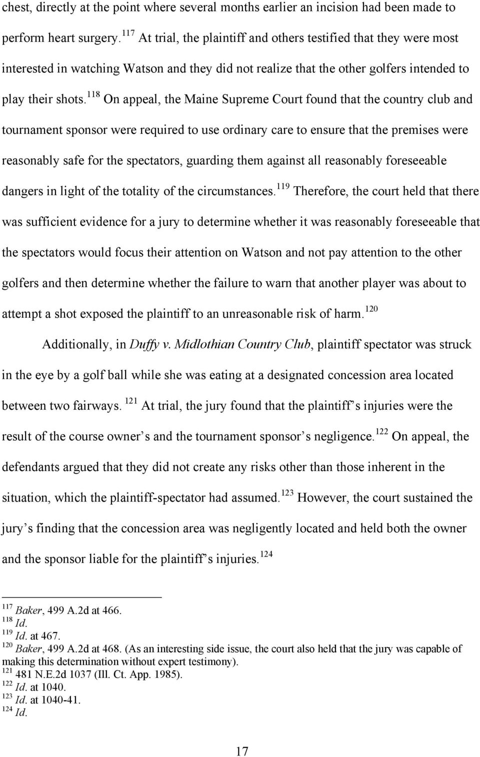 118 On appeal, the Maine Supreme Court found that the country club and tournament sponsor were required to use ordinary care to ensure that the premises were reasonably safe for the spectators,