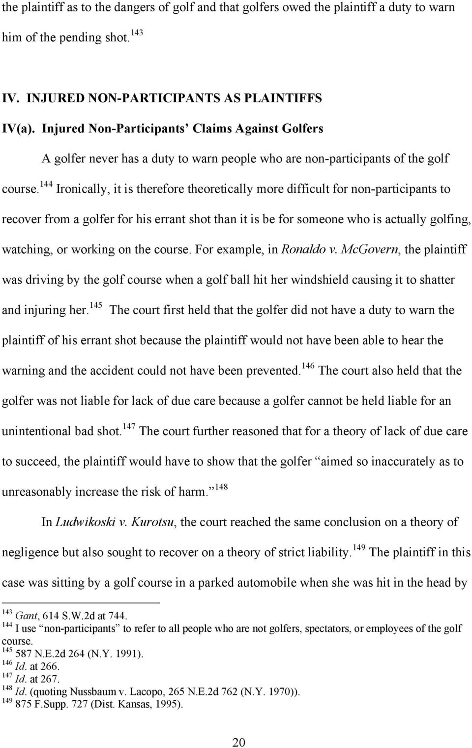 144 Ironically, it is therefore theoretically more difficult for non-participants to recover from a golfer for his errant shot than it is be for someone who is actually golfing, watching, or working