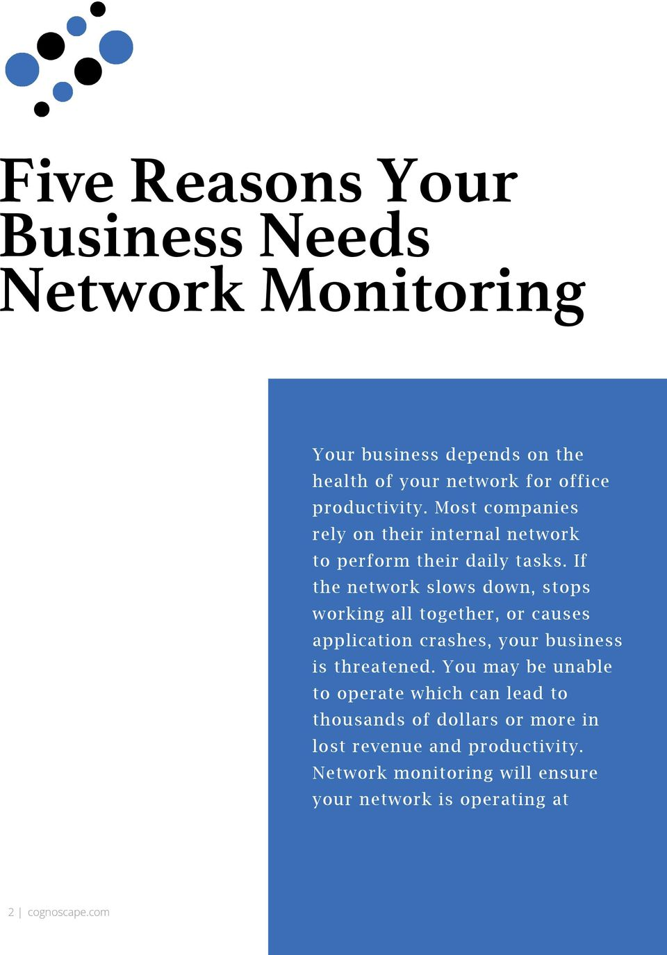 If the network slows down, stops working all together, or causes application crashes, your business is threatened.
