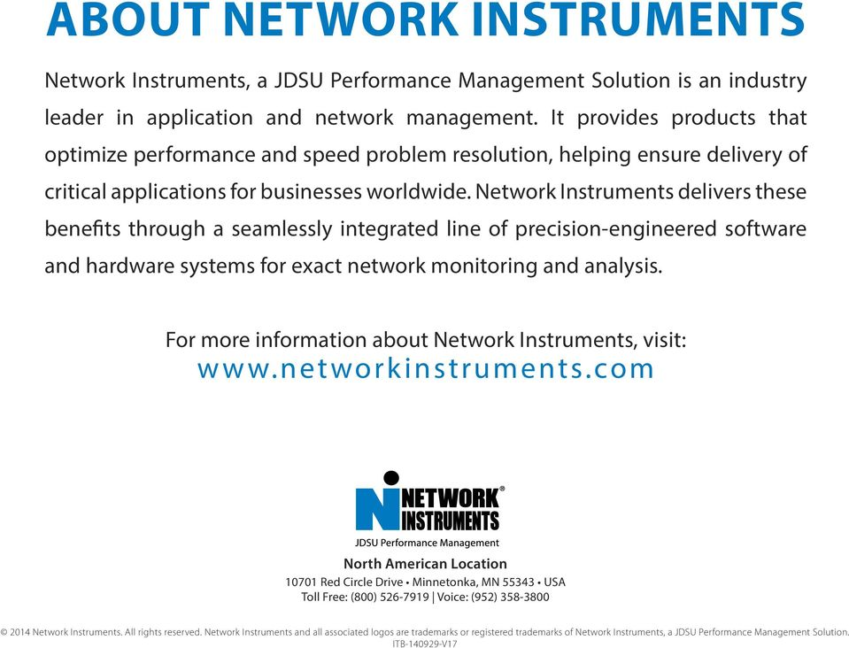 Network Instruments delivers these benefits through a seamlessly integrated line of precision-engineered software and hardware systems for exact network monitoring and analysis.