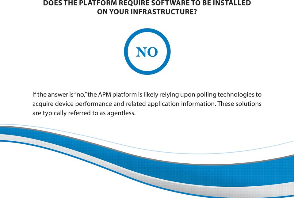 NO If the answer is no, the APM platform is likely relying upon