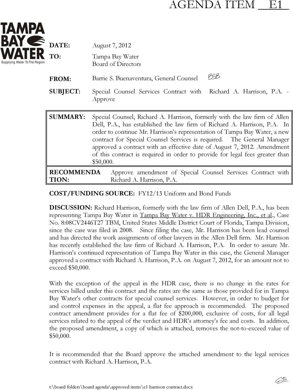 Harrison s representation of Tampa Bay Water, a new contract for Special Counsel Services is required. The General Manager approved a contract with an effective date of August 7, 2012.