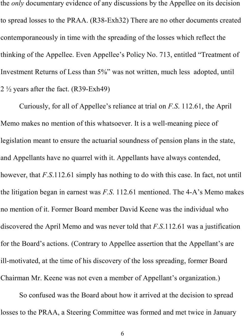 713, entitled Treatment of Investment Returns of Less than 5% was not written, much less adopted, until 2 ½ years after the fact. (R39-Exh49) Curiously, for all of Appellee s reliance at trial on F.S.